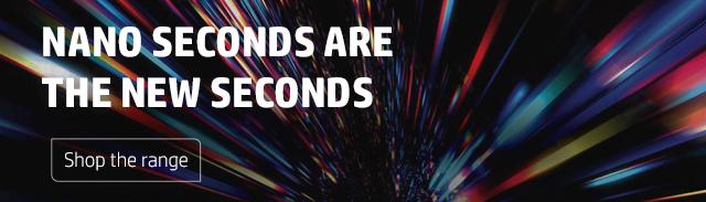 NANO SECONDS ARE THE NEW SECONDS